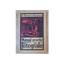 MANUAL PRACTIC DE FOTOGRAFIE de TRAIAN S. NEGREJA , Bucuresti 1937
