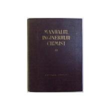 MANUALUL INGINERULUI CHIMIST VOL. III ; PROCESE SI APARATE DIN TEHNOLOGIA CHIMICA , coordonator principal EM. BRATU , 1953