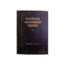 MANUALUL INGINERULUI CHIMIST VOL. IV ; PROCESE SI APARATE DIN TEHNOLOGIA CHIMICA , coordonator principal EM. BRATU , 1954