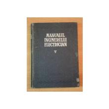 MANUALUL INGINERULUI ELECTRICIAN VOL V (UTILIZARI GENERALE) , 1957