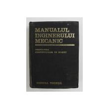 MANUALUL INGINERULUI MECANIC . TEHNOLOGIA CONSTRUCTIILOR DE MASINI de A. NANU , 1972