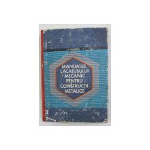 MANUALUL LACATUSULUI MECANIC PENTRU CONSTRUCTII METALICE de D. TEODORESCU , 1972 , COPERTA CU PETE SI URME DE UZURA *