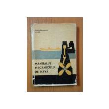 MANUALUL MECANICULUI DE NAVA de I. CONSTANTINESCU , I. CAPRA , 1962