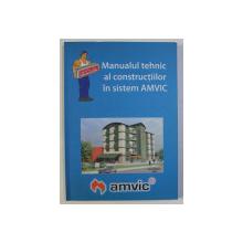 MANUALUL TEHNIC AL CONSTRUCTIILOR IN SISTEM AMVIC de COLECTIV , 2008