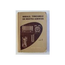 MANUALUL TEHNICIANULUI DIN INDUSTRIA ALIMENTARA , VOLUMUL I de I. TATUSESCU ...C . ROMANESCU , 1957