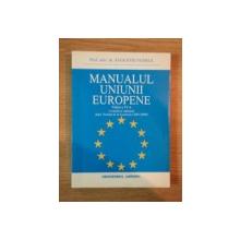 MANUALUL UNIUNII EUROPENE , EDITIA A IV-A REVIZUITA SI ADAUGITA , DUPA TRATATUL DE LA LISABONA de AUGUSTIN FUEREA , 2010