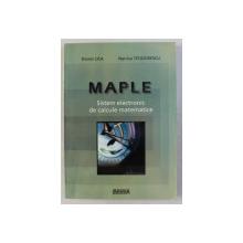 MAPLE - SISTEM ELECTRONIC DE CALCULE MATEMATICE de DIONIS LICA , NARCISA TEODORESCU , 2004