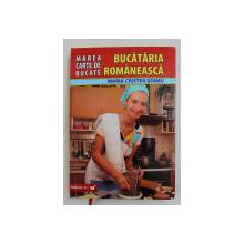 MAREA CARTE DE BUCATE - BUCATARIA ROMANEASCA de MARIA CRISTEA SOIMU , 2007