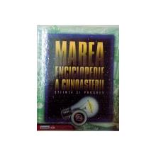 MAREA ENCICLOPEDIE A CUNOASTERII STIINTA SI PROGRES VOL II , 2009