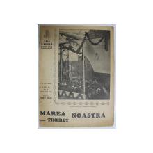 MAREA NOASTRA PENTRU TINERET , ORGANUL DE PROPAGANDA PENTRU TINERET AL ' LIGII NAVALE ROMANE  '  , ANUL II , NR. 4 , IANUARIE , 1939
