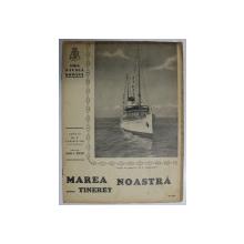 MAREA NOASTRA PENTRU TINERET , ORGANUL DE PROPAGANDA PENTRU TINERET AL ' LIGII NAVALE ROMANE  '  , ANUL II , NR. 5 , APRILIE 1939
