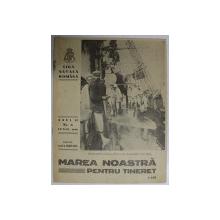 MAREA NOASTRA PENTRU TINERET , ORGANUL DE PROPAGANDA PENTRU TINERET AL ' LIGII NAVALE ROMANE  '  , ANUL II , NR. 6 , IUNIE ,  1939