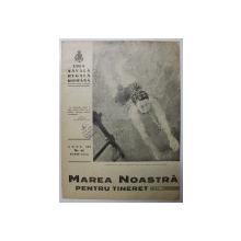 MAREA NOASTRA PENTRU TINERET , ORGANUL DE PROPAGANDA PENTRU TINERET AL ' LIGII NAVALE ROMANE  '  , ANUL III , NR. 13  , IUNIE ,  1940