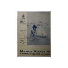 MAREA NOASTRA PENTRU TINERET , ORGANUL DE PROPAGANDA PENTRU TINERET AL ' LIGII NAVALE ROMANE  '  , ANUL III  , NR. 14 , IULIE - AUGUST,  1940