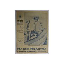 MAREA NOASTRA PENTRU TINERET , ORGANUL DE PROPAGANDA PENTRU TINERET AL ' LIGII NAVALE ROMANE  '  , ANUL III , NR. 15 ,  SEPTEMBRIE , 1940