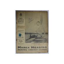 MAREA NOASTRA PENTRU TINERET , ORGANUL DE PROPAGANDA PENTRU TINERET AL ' LIGII NAVALE ROMANE  '  , ANUL IV , NR. 19 , IANUARIE , 1941