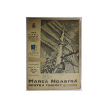 MAREA NOASTRA PENTRU TINERET , ORGANUL DE PROPAGANDA PENTRU TINERET AL ' LIGII NAVALE ROMANE  '  , ANUL IV , NR. 20  , FEBRUARIE , 1941