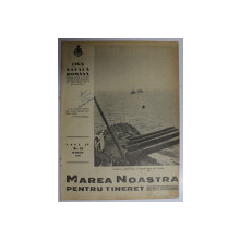 MAREA NOASTRA PENTRU TINERET , ORGANUL DE PROPAGANDA PENTRU TINERET AL ' LIGII NAVALE ROMANE  '  , ANUL IV , NR. 21 , MARTIE 1941