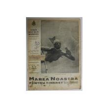 MAREA NOASTRA PENTRU TINERET , ORGANUL DE PROPAGANDA PENTRU TINERET AL ' LIGII NAVALE ROMANE  '  , ANUL IV , NR. 22 , APRILIE , 1941