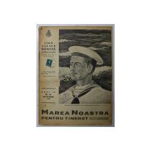 MAREA NOASTRA PENTRU TINERET , ORGANUL DE PROPAGANDA PENTRU TINERET AL ' LIGII NAVALE ROMANE  '  , ANUL  IV  , NR. 27  ,  SEPTEMBRIE , 1941