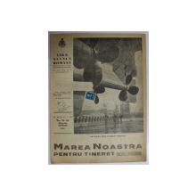 MAREA NOASTRA PENTRU TINERET , ORGANUL DE PROPAGANDA PENTRU TINERET AL ' LIGII NAVALE ROMANE  '  , ANUL V , NR.  31 - 32 , MARTIE - APRILIE , 1942