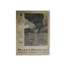 MAREA NOASTRA PENTRU TINERET , ORGANUL DE PROPAGANDA PENTRU TINERET AL ' LIGII NAVALE ROMANE  '  , ANUL V , NR. 37 - 38 , SEPTEMBRIE  - OCTOMBRIE , 1942