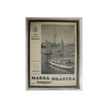 MAREA NOASTRA PENTRU TINERET , ORGANUL DE PROPAGANDA PENTRU TINERET AL ' LIGII NAVALE ROMANE  '  , ANUL VII , NR. 3 , AUGUST 1938