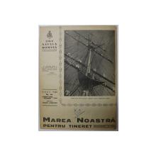 MAREA NOASTRA PENTRU TINERET , ORGANUL DE PROPAGANDA PENTRU TINERET AL ' LIGII NAVALE ROMANE  '  , ANUL VIII , NR. 10  , FEBRUARIE - MARTIE , 1940