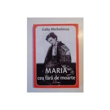 MARIA CEA FARA DE MOARTE de GABY MICHAILESCU 2013