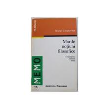 MARILE NOTIUNI FILOSOFICE 1 . CUNOASTEREA , RATIUNEA , STIINTA de MICHEL COUDARCHER , 1999