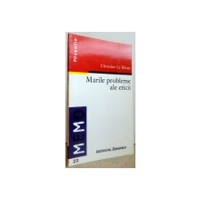 MARILE PROBLEME ALE ETICII de CHRISTINE LE BIHAN , 1999