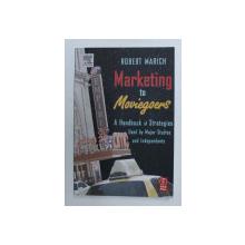 MARKETING TO MOVIEGOERS - A HNDBOOK OF STRATEGIES USED by MAJOR STUDIOS AND INDEPNDENTS by ROBERT MARICH , 2005 , PREZINTA SUBLINIERI CU CREIONUL *