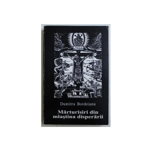MARTURISIRI DIN MLASTINA DISPERARII de DUMITRU BORDEIANU , 2001