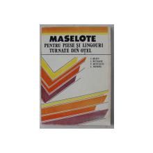 MASELOTE PENTRU PIESE SI LINGOURI TURNATE DIN OTEL de C. BRATU , I. BUTNARIU , ETC. , 1993