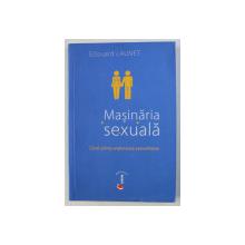 MASINARIA SEXUALA - CAND STIINTA EXPLOREAZA SEXUALITATEA de EDOUARD LAUNET , 2008