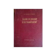 MASINI DE RIDICAT SI DE TRANSPORTAT de A. O. SPIVACOVSCHI , N. F. RUDENCO , 1953