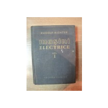 MASINI ELECTRICE , VOL. I ELEMENTE GENERALE DE CALCUL , MASINI DE CURENT CONTINUUde RUDOLF RICHTER , Bucuresti 1958