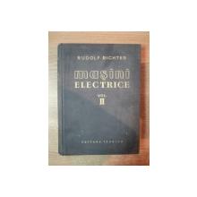 MASINI ELECTRICE , VOL. II MASINA SINCRONA SI MASINA COMUTATOARE  de RUDOLF RICHTER , Bucuresti 1959