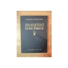 MASINI ELECTRICE , VOL. III TRANSFORMATORUL de RUDOLF RICHTER , Bucuresti 1958