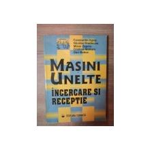MASINI , UNELTE , INCERCARE SI RECEPTIE de CONSTANTIN ISPAS , NICOLAE PREDINCEA , DAN BOBOC ... , Bucuresti 1998
