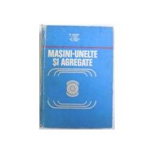 MASINI  - UNELTE SI AGREGATE de GH. BOANGIU...M. CRETU , 1978