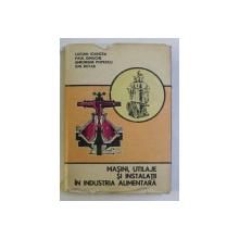 MASINI , UTILAJE SI INSTALATII IN INDUSTRIA ALIMENTARA de LUCIAN IOANCEA ...ION ROTAR , 1986