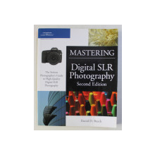 MASTERING DIGITAL SLR PHOTOGRAPHYY by DAVID D . BUSCH , 2008
