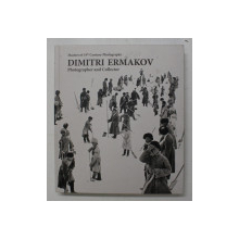 MASTERS OF 19th CENTURY PHOTOGRAPHER , DIMITRI ERMAKOV , PHOTOGRAPHER AND COLLECTOR , 2014