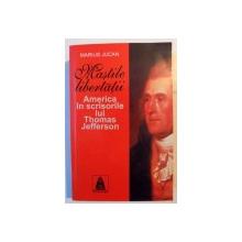 MASTILE LIBERTATII , AMERICA IN SCRISORILE LUI THOMAS JEFFERSON de MARIUS JUCAN , 2007