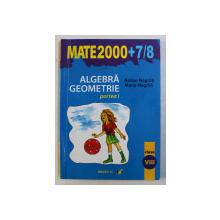 MATEMATICA  - ALGEBRA , GEOMETRIE , CLASA A VIII -A , PARTEA I de ANTON NEGRILA si MARIA NEGRILA , 2007