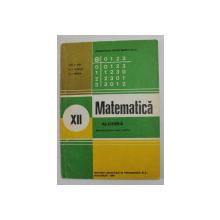 MATEMATICA - ALGEBRA , MANUAL PENTRU CLASA A - XII -A de ION D. ION ...N.I. NEDITA , 1994
