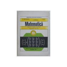 MATEMATICA , ELEMENTE DE ALGEBRA SUPERIOARA , MANUAL PENTRU CLASA A XI - A de C. NASTASESCU ... C. NITA , 1998