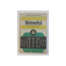 MATEMATICA - ELEMENTE DE ALGEBRA SUPERIOARA , MANUAL PENTRU CLASA A XI -A de C. NASTASESCU ...I. STANESCU , 1989