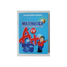 MATEMATICA - EXERCITII SI PROBLEME PENTRU CLASA A - IV -A de GHEORGHE ADALBERT SCHNEIDER , 2008